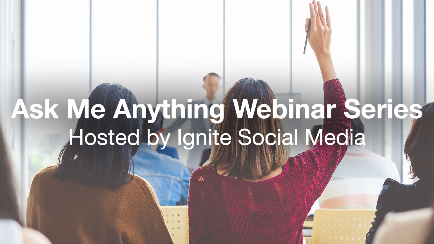 "Ignite Social Media To Hold ""Ask Me Anything"" Webinar Series on Best-in-Class Social Media Marketing"